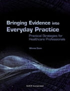 Bringing Evidence into Everyday Practice: Practical Strategies for Healthcare Professionals by Winnie Dunn