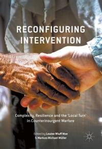 Reconfiguring Intervention: Complexity, Resilience and the 'Local Turn' in Counterinsurgent Warfare