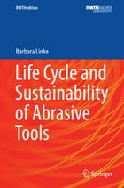 Life Cycle and Sustainability of Abrasive Tools by Barbara Linke