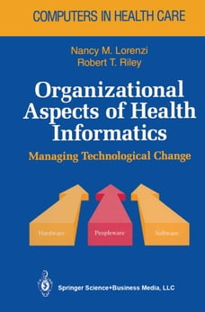 Organizational Aspects of Health Informatics: Managing Technological Change