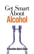 Get Smart About Alcohol by Anonymous
