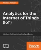 Analytics for the Internet of Things (IoT) by Andrew Minteer