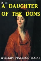 A Daughter of the Dons by William MacLeod Raine