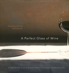 A Perfect Glass of Wine: Choosing, Serving, and Enjoying