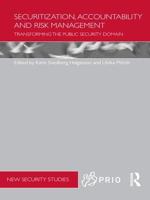 Securitization,  Accountability and Risk Management Transforming the Public Security Domain