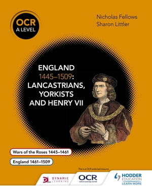OCR A Level History: England 1445?1509: Lancastrians,  Yorkists and Henry VII