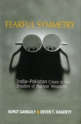 Book Fearful Symmetry: India-Pakistan Crises in the Shadow of Nuclear Weapons by Ganguly, Sumit