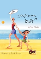 Nowhere Hair: Explains cancer and chemo to your kids (children) by Sue Glader