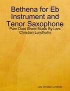 Bethena for Eb Instrument and Tenor Saxophone - Pure Duet Sheet Music By Lars Christian Lundholm by Lars Christian Lundholm