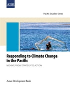 Responding to Climate Change in the Pacific: Moving from Strategy to Action