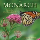 The Monarch: Saving Our Most-Loved Butterfly by Kylee Baumle