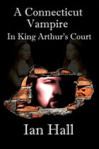 A Connecticut Vampire in King Arthur's Court by Ian Hall