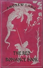 The Red Romance Book: Illustrated & Annotated Edition by Andrew Lang