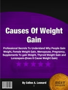 Causes Of Weight Gain by Celine A. Leonard