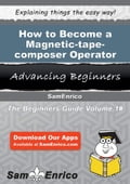 How to Become a Magnetic-tape-composer Operator