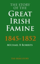 The Story Of The Great Irish Famine by Michael B. Roberts