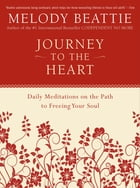 Journey to the Heart: Daily Meditations on the Path to Freeing Your Soul by Melody Beattie