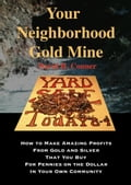 Your Neighborhood Gold Mine: How to Make Amazing Profits From Gold and Silver That You Buy for Pennies on the Dollar in Your Own Community 86737f55-cadc-4c17-a885-a735870a84eb