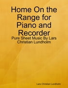 Home On the Range for Piano and Recorder - Pure Sheet Music By Lars Christian Lundholm by Lars Christian Lundholm