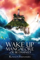 Wake up Mangalore...or be damned! by Royston Fernandes
