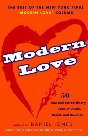 Modern Love 50 True and Extraordinary Tales of Desire,  Deceit,  and Devotion