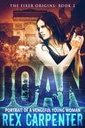 Joan: Portrait of a Vengeful Young Woman 289caddf-21cb-4877-a7e1-dbd2f9e8ecb5