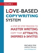 Love-Based Copywriting System: A Step by Step Process to Master Writing Copy That Attracts, Inspires and Invites by Michele PW