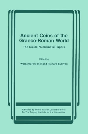 Ancient Coins of the Graeco-Roman World The Nickle Numismatic Papers