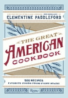 The Great American Cookbook: 500 Time-Testes Recipes: Favorite Food from Every State