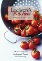 The Locavore's Kitchen: A Cook's Guide to Seasonal Eating and Preserving by Marilou K. Suszko