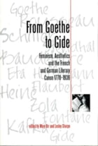 From Goethe To Gide: Feminism, Aesthetics and the Literary Canon in France and Germany, 1770-1936