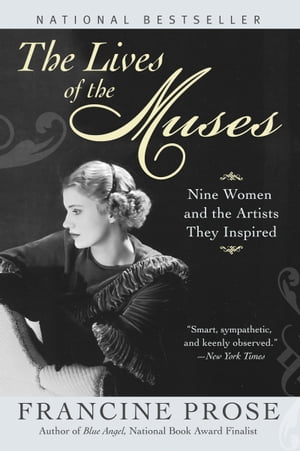 The Lives of the Muses Nine Women & the Artists They Inspired