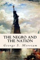 The Negro and the Nation by George S. Merriam