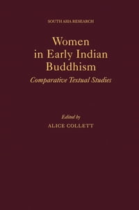 Women in Early Indian Buddhism: Comparative Textual Studies