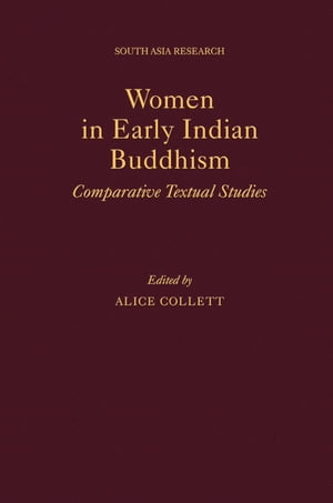 Women in Early Indian Buddhism Comparative Textual Studies