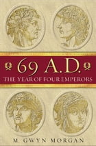 69 AD: The Year of Four Emperors by Gwyn Morgan