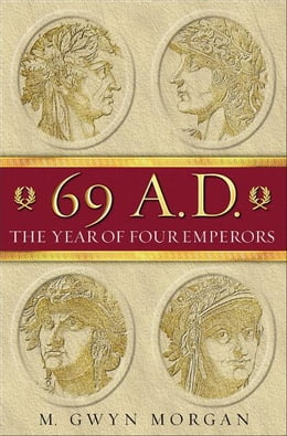 Book 69 AD: The Year of Four Emperors by Gwyn Morgan