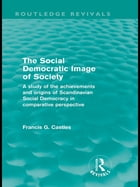 The Social Democratic Image of Society (Routledge Revivals): A Study of the Achievements and…