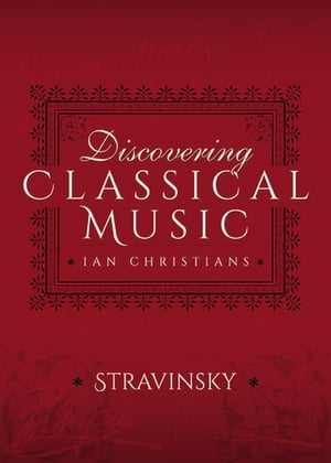 Discovering Classical Music: Stravinsky by Ian Christians