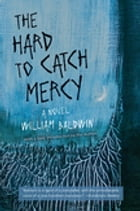 The Hard to Catch Mercy: A Novel