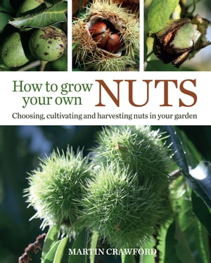 How to Grow Your Own Nuts Choosing,  cultivating and harvesting nuts in your garden