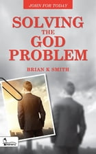 Solving the God Problem by Brian K. Smith