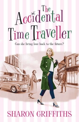 Book The Accidental Time Traveller by Sharon Griffiths
