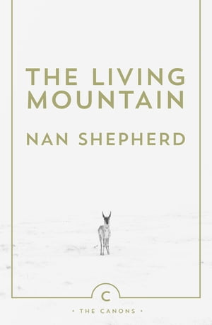 The Living Mountain: A Celebration of the Cairngorm Mountains of Scotland A Celebration of the Cairngorm Mountains of Scotland
