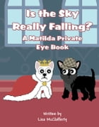 Is the Sky Really Falling?: A Matilda Private Eye Book by Lisa McClafferty