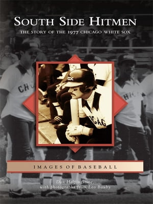 South Side Hitmen The Story of the 1977 Chicago White Sox