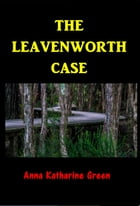 The Leavenworth Case: A Lawyer's Story by Anna Katharine Green