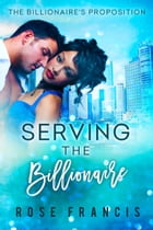 Serving the Billionaire by Rose Francis
