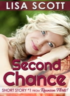 Second Chance (Short Story #1 from Reunion Flirts!) by Lisa Scott