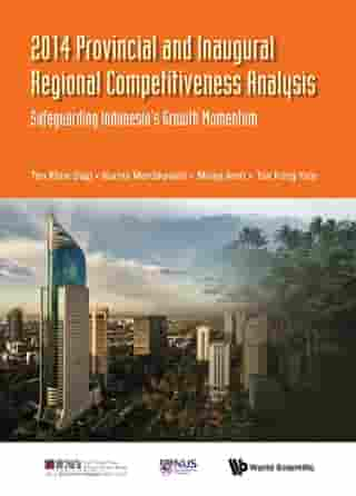 2014 Provincial And Inaugural Regional Competitiveness Analysis: Safeguarding Indonesia's Growth Momentum by Khee Giap Tan
